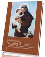 O chwalebny święty Antoni. Nowenna i modlitwy do św. Antoniego