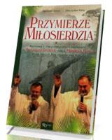 Przymierze miłosierdzia. Rozmowa z charyzmatycznymi kapłanami o. Antonello Cadeddu oraz o. Henrique Porcu przez których Bóg objawia swą moc