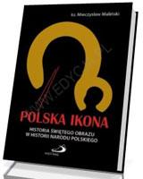 Polska Ikona. Historia świętego obrazu w historii narodu polskiego