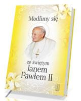 Modlimy się ze świętym Janem Pawłem II. Wybór modlitw