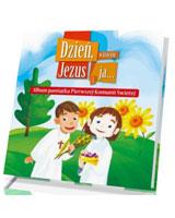Dzień, w którym Jezus i ja.... Album pamiątka Pierwszej Komunii Świętej