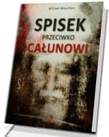 Spisek przeciwko Całunowi. Jak błędnie potępiono i zbezczeszczono najcenniejszą chrześcijańską relikwię
