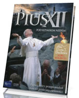 Pius XII Pod rzymskim niebem. Papież, który przeprowadził Kościół przez lata ciemności