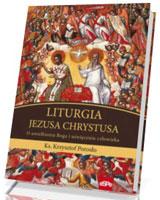 Liturgia Jezusa Chrystusa. O uwielbieniu Boga i uświęceniu człowieka
