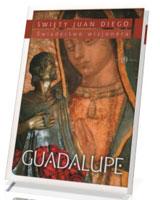 Guadalupe. Świadectwo Wizjonera