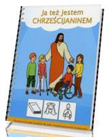 Ja też jestem Chrześcijaninem. Elementarz do religii katolickiej dla osób z niepełnosprawnością intelektualną