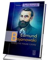 Edmund Bojanowski. Święty na nasze czasy