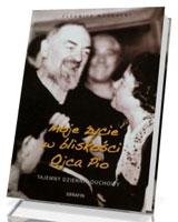 Moje życie w bliskości Ojca Pio. Tajemny dziennik duchowy