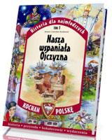 Historia dla najmłodszych. Kocham Polskę. Nasza wspaniała Ojczyzna