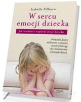 W sercu emocji dziecka. Jak rozumieć i wspierać swoje dziecko