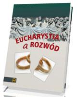 Eucharystia a rozwód. Esej na temat płodności nauczania chrześcijańskiego