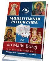 Modlitewnik pielgrzyma do Matki Bożej w różnych sanktuariach Polski