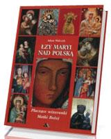 Łzy Maryi nad Polską. Płaczące wizerunki Matki Bożej