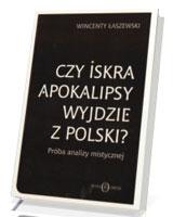 Czy iskra Apokalipsy wyjdzie z Polski? Próba analizy mistycznej