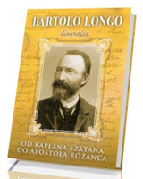 Bartolo Longo. Od kapłana szatana do Apostoła Różańca