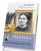 Mama świętej Teresy od Dzieciątka Jezus święta Zelia Martin (1831-1877)