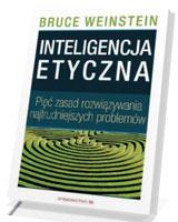 Inteligencja etyczna. Pięć zasad rozwiązywania najtrudniejszych problemów