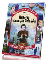 Historia dla najmłodszych. Kocham Polskę. Tom 8. Historie sławnych Polaków