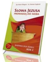 Słowa Jezusa prowadzą do nieba. Kazania dla dzieci. Rok C (+ CD)