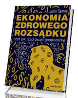 Ekonomia zdrowego rozsądku czyli jak rząd psuje gospodarkę