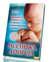 Duchowa adopcja. Nowenna i modlitwy w intencji nienarodzonego dziecka
