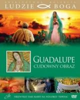 Guadalupe - cudowny obraz. Kolekcja: Ludzie Boga