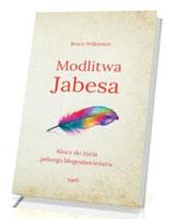 Modlitwa Jabesa. Klucz do życia pełnego błogosławieństw