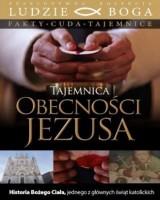 Tajemnica obecności Jezusa. Historia Bożego Ciała. Kolekcja: Ludzie Boga