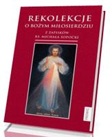 Rekolekcje o Bożym Miłosierdziu z zapisków ks. Michała Sopoćki