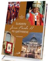 Śladami Jana Pawła II po Watykanie. - okładka książki