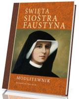 Święta Siostra Faustyna. Modlitewnik