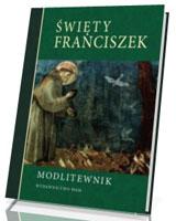 Święty Franciszek. Modlitewnik
