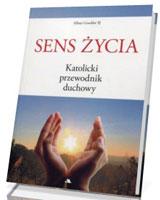 Sens życia. Katolicki przewodnik duchowy