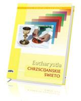 Eucharystia. Chrześcijańskie święto