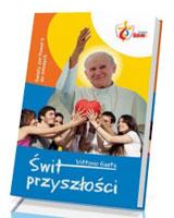 Świt przyszłości. Święty Jan Paweł II do młodych