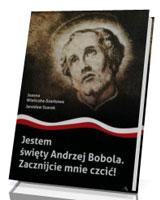 Jestem święty Andrzej Bobola. Zacznijcie mnie czcić!