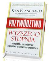Przywództwo wyższego stopnia. Blanchard o przywództwie i tworzeniu efektywnych organizacji