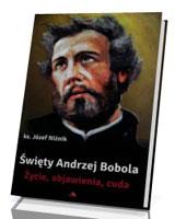 Święty Andrzej Bobola. Życie, objawienia, cuda