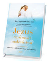 Jezus uzdrawia małżeństwa. Wspólnie wejdźcie na drogę uzdrowienia