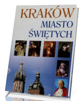 Kraków. Miasto świętych