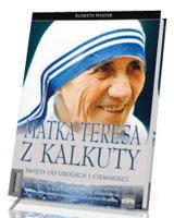 Przyjaciele Boga. Matka Teresa z Kalkuty