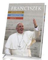 Franciszek. Spotkania, modlitwa, - okładka książki