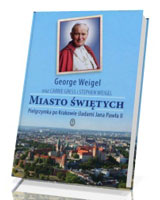 Miasto świętych. Pielgrzymka po Krakowie śladami Jana Pawła II