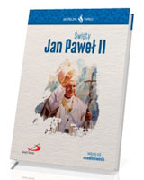 Święty Jan Paweł II. Seria: Skuteczni Święci