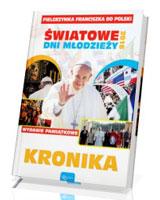 Kronika. Pielgrzymka Franciszka do Polski. Światowe Dni Młodzieży 2016