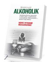 Alkoholik. Autobiograficzna opowieść o życiu, piciu, uzależnieniu i wyzwoleniu. Cała prawda i... historii ciąg dalszy