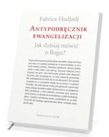 Antypodręcznik ewangelizacji. Jak dzisiaj mówić o Bogu?