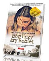 Bóg liczy łzy kobiet. Prawdziwa historia kobiety zgwałconej przez sowieckiego oswobodziciela