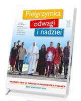 Pielgrzymka odwagi i nadziei. Franciszek w Polsce z Młodzieżą świata