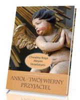 Anioł Twój Wierny Przyjaciel. Seria: Chwalmy Boga Aktami Strzelistymi